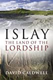 Islay : The Land of the Lordship, Caldwell, David, 1841583588