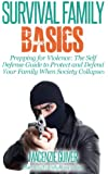 Prepping for Violence: The Self Defense Guide to Protect and Defend Your Family When Society Collapses (Survival Family Basics - Preppers Survival Handbook Series)
