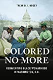 img - for Colored No More: Reinventing Black Womanhood in Washington, D.C. (Women in American History) book / textbook / text book