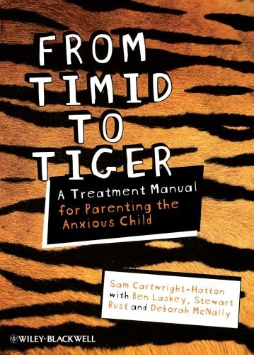 From Timid To Tiger: A Treatment Manual for Parenting the Anxious Child by Sam Cartwright-Hatton (2010-09-28)