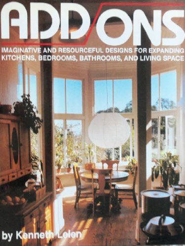 Add-Ons: Imaginative and Resourceful Designs for Expanding Kitchens, Bedrooms, Bathrooms, and Living Space