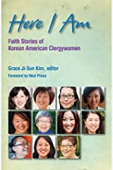 Here I Am: Faith Stories of Korean American Clergywomen Kindle Edition
