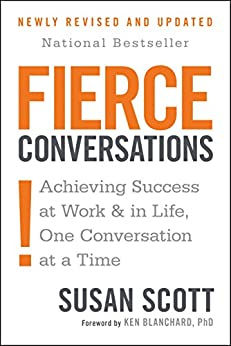 Fierce Conversations: Achieving Success at Work and in Life One Conversation at a Time by [Scott, Susan]