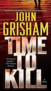 A Time to Kill: A Novel (Jake Brigance Book 1) by [Grisham, John]