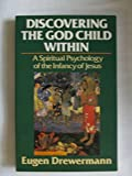 Discovering the God Child Within: A Spiritual Psychology of the Infancy of Jesus