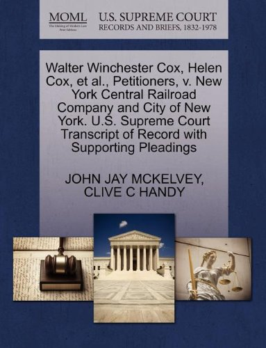 Walter Winchester Cox, Helen Cox, et al., Petitioners, v. New York Central Railroad Company and City of New York. U.S. Supreme Court Transcript of Record with Supporting Pleadings
