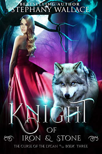 (Knight of Iron & Stone (The Curse of the Lycan Shifter Universe Book 3))