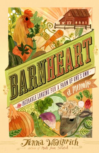 Barnheart: The Incurable Longing for a Farm of One's Own by [Woginrich, Jenna, Woginrich, Jenna]
