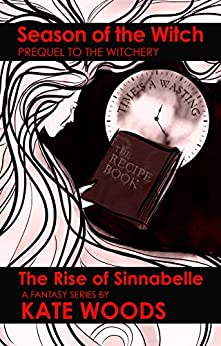 Season Of The Witch: Prequel to The Witchery Series - The Rise of Sinnabelle by [Woods, Kate]