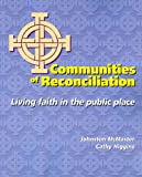 Communities of Reconciliation: Living Faith in the Public Place