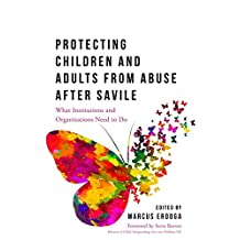 Protecting Children and Adults from Abuse After Savile: What Organisations and Institutions Need to Do
