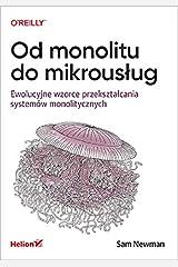 Od monolitu do mikrouslug. Ewolucyjne wzorce przeksztalcania systemow monolitycznych Paperback