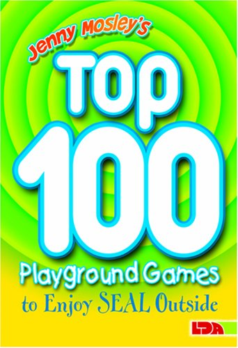 Jenny Mosley's Top 100 Playground Games to Enjoy Seal Outside (100 Playground Games)