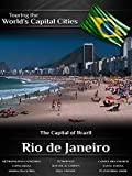 Touring the World's Capital Cities Rio de Janeiro: The Capital of Brazil