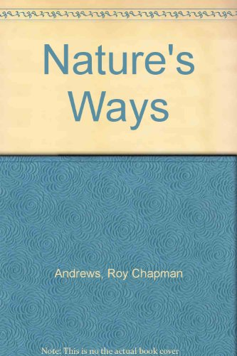 Nature'S Ways by Roy Chapman Andrews
