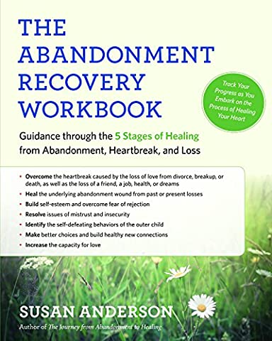 The Abandonment Recovery Workbook: Guidance through the 5 Stages of Healing from Abandonment, Heartbreak, and (Stages Of Recovery)