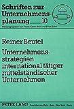 Unternehmensstrategien international tätiger mittelständischer Unternehmen (Schriften zur Unternehmensplanung) (German Edition)