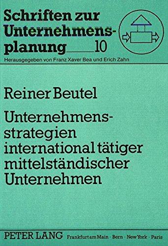 Unternehmensstrategien international tätiger mittelständischer Unternehmen (Schriften zur Unternehmensplanung) (German Edition) by Peter Lang GmbH, Internationaler Verlag der Wissenschaften