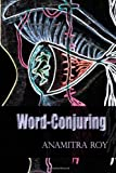 Word-Conjuring, Anamitra Roy, 1495910105