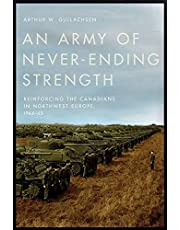 An Army of Never-Ending Strength: Reinforcing the Canadians in Northwest Europe, 1944-45