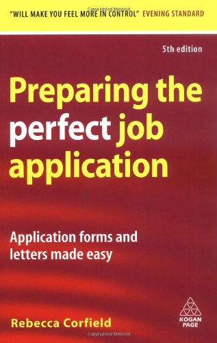 Preparing the Perfect Job Application: Application Forms and Letters Made Easy