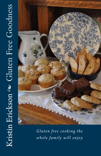 Download Gluten Free Goodness: Gluten free cooking the whole family will enjoy ebook