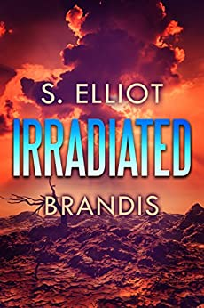 Irradiated (The Tunnel Trilogy Book 1) by [Brandis, S. Elliot]