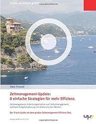 Zeitmanagement-Update: 8 einfache Strategien für mehr Effizienz.: Zeitmanagement, Arbeitsorganisation und Selbstmanagement, optimale Aufgabenplanung mit elektronischen Medien.