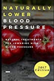 Naturally Lower Blood Pressure: Natural Treatments For Lowering High Blood Pressure (Hypertension Cure)
