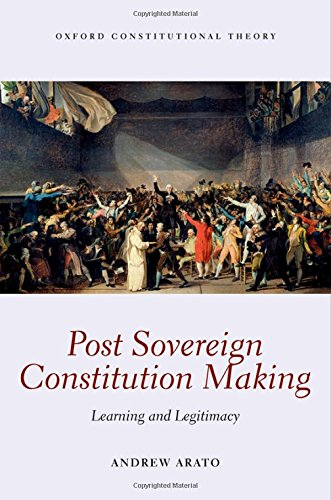 Post Sovereign Constitutional Making: Learning and Legitimacy (Oxford Constitutional Theory)