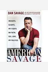 By Dan Savage - American Savage: Insights, Slights, and Fights on Faith, Sex, Love, and Politics Hardcover