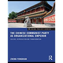 The Chinese Communist Party as Organizational Emperor: Culture, reproduction, and transformation (China Policy Series)