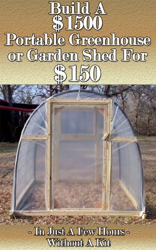 Build a $1500 Portable Greenhouse or Garden Shed For $150  In Just a few hours without a kit! (Portable Greenhouse)