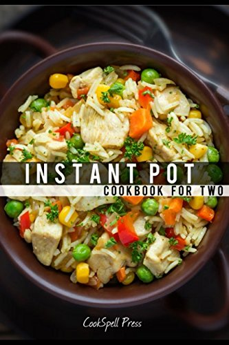 The Instant Pot Cookbook For Two: 110+ SET & FORGET Recipes For Grains, Lentils, Veggies, Seafood, Poultry, Beefs, Porks, Soups and Stews