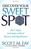 img - for Discover Your Sweet Spot: The 7 Steps to Create a Life of Success and Significance book / textbook / text book