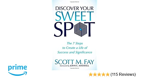 Discover Your Sweet Spot: The 7 Steps to Create a Life of Success ...