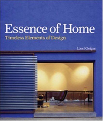 Essence of Home: Timeless Elements of Design: Liesl Geiger, Richard  Gluckman: Amazon.com: Books