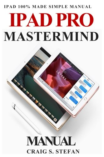 iPad Pro Mastermind Manual: Get started with iPad Pro functions with 100% made simple step by step consumer manual guide for seniors and dummies.