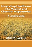 Integrating Healthcare into Medical and Chemical Dispensaries, Matthew Hamilton, 1477247688
