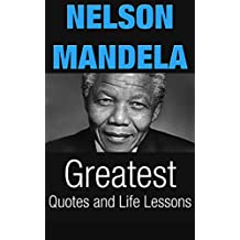 Nelson Mandela: Nelson Mandela Greatest Quotes and Life Lessons (Inspirational Writing Book 2)