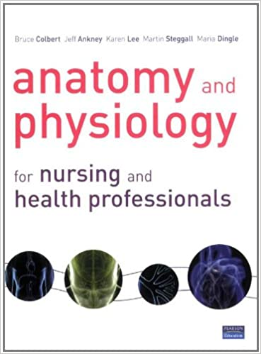 Anatomy and Physiology for Nursing and Health Professionals. Bruce ...