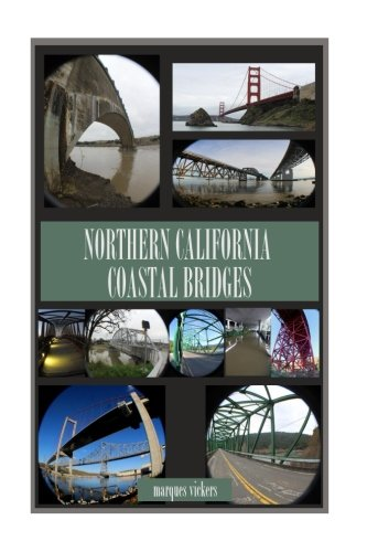 Northern California Coastal Bridges: Picturesque and Distinctive Spans (Pacific Coast Bridges) (Volu