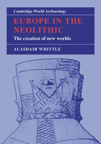 B.e.s.t Europe in the Neolithic: The Creation of New Worlds (Cambridge World Archaeology)<br />TXT