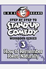 Step By Step to Stand-Up Comedy, Workbook Series: Workbook 3: How to Remember Jokes Naturally Paperback