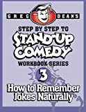 Step By Step to Stand-Up Comedy - Workbook Series: Workbook 3: How to Remember Jokes Naturally: Volume 3