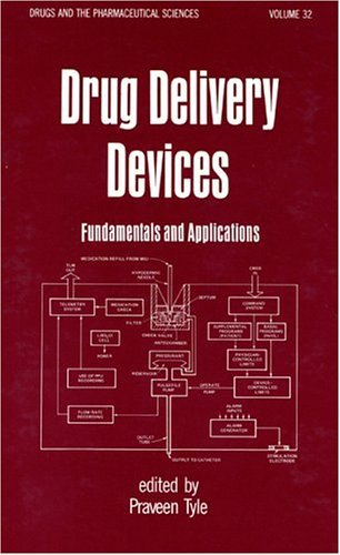 Drug Delivery Devices: Fundamentals and Applications (Drugs and the Pharmaceutical Sciences) - Drug Device Delivery