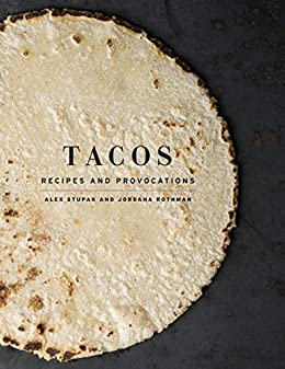 Tacos recipes and provocations kindle edition by alex stupak tacos recipes and provocations by stupak alex rothman jordana fandeluxe Gallery