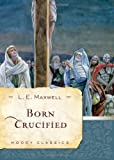 Born Crucified, L. E. Maxwell, 0802454569