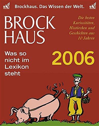 Brockhaus-Kalender Was so nicht im Lexikon steht 2006: Die besten Kuriositäten, Histörchen und Geschichten aus 10 Jahren