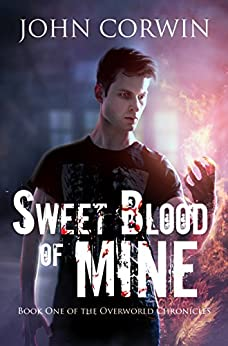 Sweet Blood of Mine: An Urban Fantasy Action Adventure (Overworld Chronicles Book 1) by [Corwin, John]